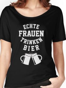 Echte Frauen Trinken Bier Women's Relaxed Fit T-Shirt