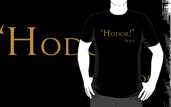And Now, a Word From Hodor by NevermoreShirts