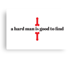 A Hard Man Is Good To Find Canvas Print