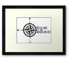 Not all who wander... Framed Print