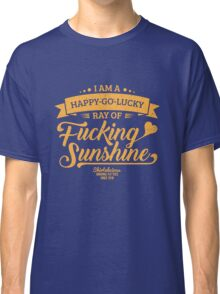 I am a Happy-Go-Lucky Ray of Fucking Sunshine in Maroon and Gold Classic T-Shirt