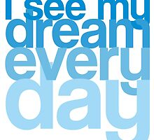 I see my dream every day by Skilte-Heino