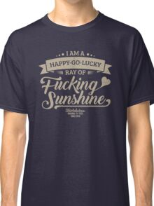 I am a Happy-Go-Lucky Ray of Fucking Sunshine in Navy Blue and Beige Classic T-Shirt