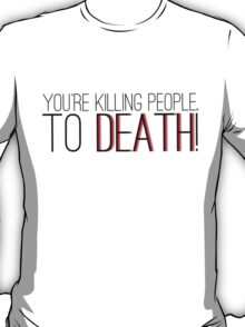 Teen Wolf - You're Killing People. To Death! T-Shirt
