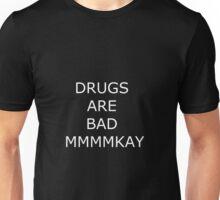 Drugs are bad mmmkay Unisex T-Shirt
