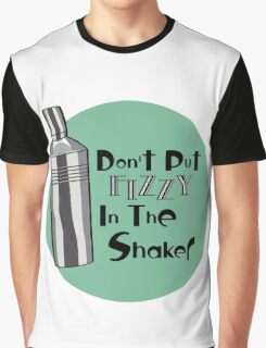 Don't Put Fizzy In The Shaker Graphic T-Shirt