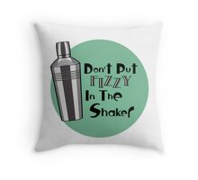 Don't Put Fizzy In The Shaker Throw Pillow