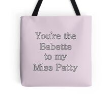 You're the Babette to my Miss Patty | Gilmore Girls Tote Bag