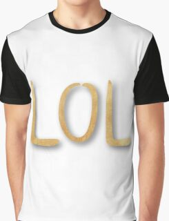 """""""LOL"""",typography,cool text,trendy,modern,gold,painted,fun,funny Graphic T-Shirt"""
