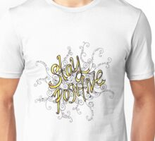 Stay Positive Unisex T-Shirt