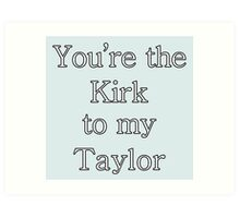 You're the Kirk to my Taylor | Gilmore Girls Art Print