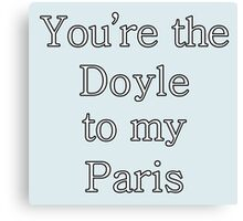 You're the Doyle to my Paris | Gilmore Girls Canvas Print