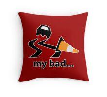 My bad... Throw Pillow