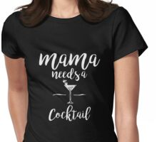 Mama needs a cocktail - Cool mom Womens Fitted T-Shirt