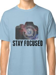 Stay Focused  Classic T-Shirt