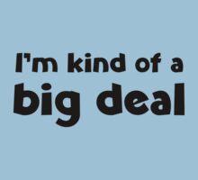 I'm Kind Of A Big Deal by DesignFactoryD