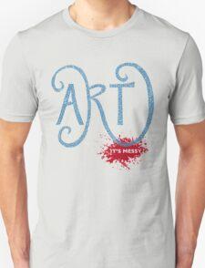 Art – It's Messy T-Shirt