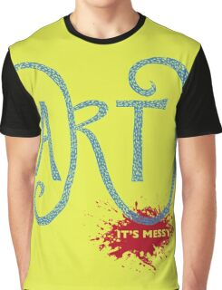 Art – It's Messy Graphic T-Shirt