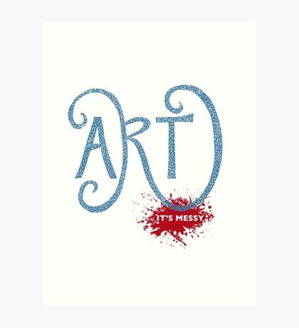 Art – It's Messy Art Print