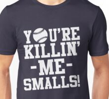 You're killin me smalls Sandlot Unisex T-Shirt