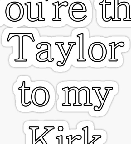 You're the Taylor to my Kirk | Gilmore Girls Sticker