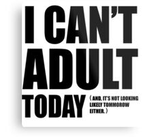 I Can't Adult Today. Metal Print
