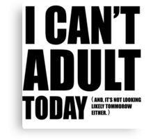 I Can't Adult Today. Canvas Print