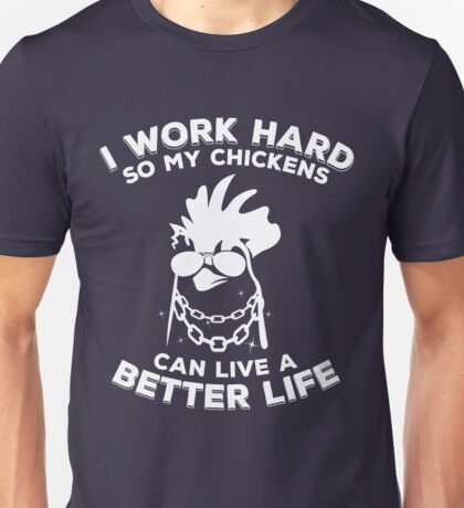 Funny chicken - I work hard so my chickens can live a better life Unisex T-Shirt