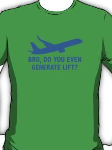 Bro, Do You Even Generate Lift? T-Shirt