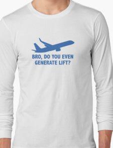Bro, Do You Even Generate Lift? Long Sleeve T-Shirt