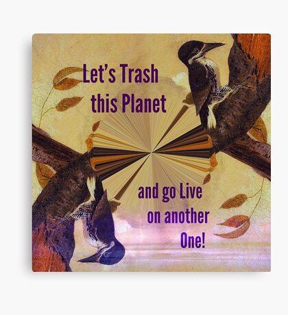 Birds Environmental Protest Satire: Lets Trash this Planet... VividScene Canvas Print