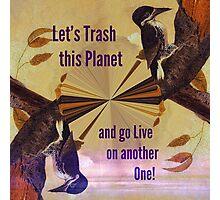 Birds Environmental Protest Satire: Lets Trash this Planet... VividScene Photographic Print