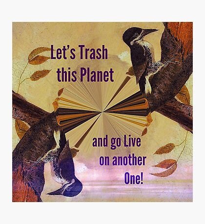 Birds Environmental Protest Satire: Lets Trash this Planet... VividScene Photographic Print