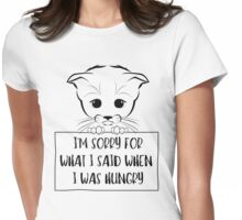 I'm sorry for what I said when I was hungry - Hangry cat Womens Fitted T-Shirt
