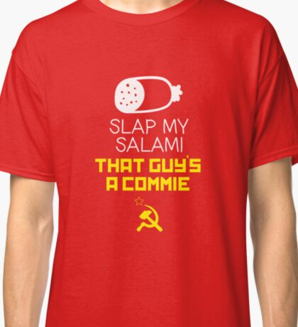 Slap My Salami That Guy's A Commie Classic T-Shirt