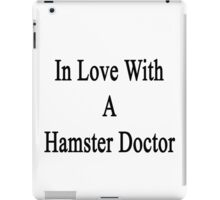 In Love With A Hamster Doctor  iPad Case/Skin