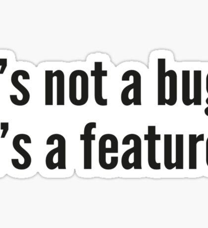 It's not a bug, it's a feature. Sticker