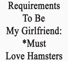 Requirements To Be My Girlfriend: *Must Love Hamsters  by supernova23