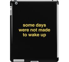 Some Days Were Not Made To Wake Up iPad Case/Skin