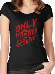 Mad Max Fury Road Only The mad Survive Women's Fitted Scoop T-Shirt