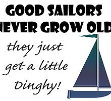 Good Sailors Never Grow Old, they just get a little Dinghy! by ckeenart