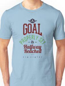 A Goal Properly Set is Halfway Reached - Zig Ziglar Motivational Tee Unisex T-Shirt