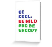 Be Cool, Be Wild And Be Groovy Greeting Card
