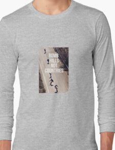 Bomb Hills Not Countries Long Sleeve T-Shirt