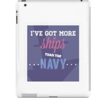 I've Got More Ships then the Navy iPad Case/Skin