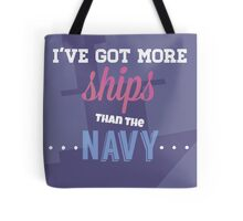 I've Got More Ships then the Navy Tote Bag