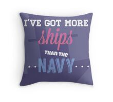 I've Got More Ships then the Navy Throw Pillow