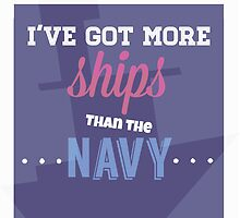 I've Got More Ships then the Navy by FandomsFashions