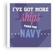 I've Got More Ships then the Navy Canvas Print