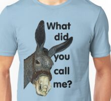 What did you call me? Unisex T-Shirt